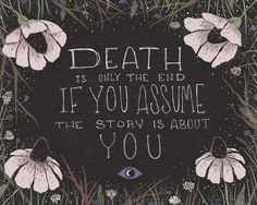 Death is only the end if you assume the story is about you. #nightvale