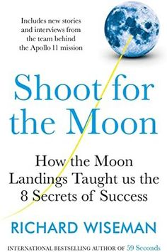 [Free Read] Shoot for the Moon: How the Moon Landings Taught us the 8 Secrets of Success Author Richard Wiseman, Secret To Success, The Secret, Got Books, Books To Read, Nick Hammond, William Bligh, Gary Indiana, Michael Collins