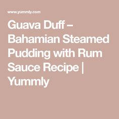 Guava Duff – Bahamian Steamed Pudding with Rum Sauce Recipe   Yummly Rum Sauce Recipe, Sauce Recipes, Guava Recipes, The Duff, Pudding, Custard Pudding, Puddings, Dip Recipes, Avocado Pudding