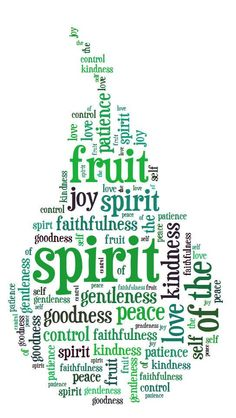 the fruit of the spirit is love, joy, peace, patience, kindness, goodness, faithfulness, gentleness and self control.