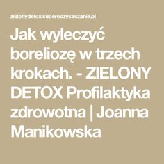 Jak wyleczyć boreliozę w trzech krokach. - ZIELONY DETOX Profilaktyka zdrowotna | Joanna Manikowska Detox, Wordpress, Math Equations, Kitchen, Cooking, Home Kitchens, Kitchens, Cucina, Cuisine