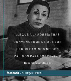 """""""Llegué a la poesía tras convencerme de que los otros caminos no son válidos para sobrevivir"""". - Rosario Castellanos. Literatura mexicana"""