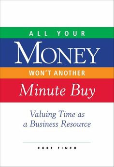 All Your Money Won't Another Minute Buy: Valuing Time as a Business Resource by Curt Finch. $8.81. 156 pages. Publisher: Lulu (July 12, 2007)