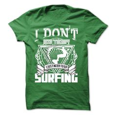I just need to go Surfing