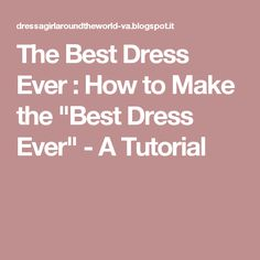 "The Best Dress Ever : How to Make the ""Best Dress Ever"" - A Tutorial"