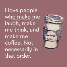 I love people who make me laugh, make me think, and make me coffee. Not necessarily in that order. Coffee Facts, Coffee Quotes, Coffee Humor, Black Rock Coffee, Coffee Withdrawal, Best Organic Coffee, Collateral Beauty, Buy Coffee Beans, Nitro Coffee