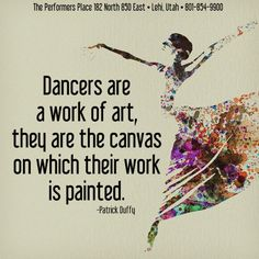 """#Dancers are a #work of #art - they are the #canvas on which their work is #painted."""" Patrick Duffy #motivationmonday #dancelove #workofart #painting #dancequote #inspiring #danceinspiration #ThePerformersPlace #dance #music #voice #singing #dancing #acting #modeling #cheerleading #hiphop #zumba #Lehi #Utah #UT"""