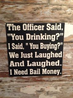 I need bail money funny quotes quote cops drinking lol funny quote funny quotes humor bail