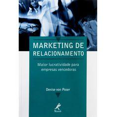 Livro - Marketing de Relacionamento: Maior Lucratividade Para Empresas Vencedoras - Denise von Poser - Marketing e Propaganda no Extra.com.br
