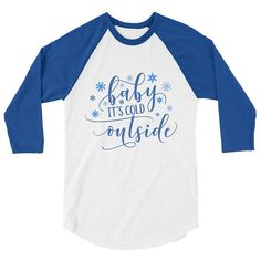 Hey, I found this really awesome Etsy listing at https://www.etsy.com/uk/listing/554962406/baby-its-cold-outside-baseball-tee
