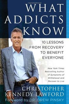 What Addicts Know: 10 Lessons from Recovery to Benefit Everyone by Christopher Kennedy Lawford,http://www.amazon.com/dp/1939529069/ref=cm_sw_r_pi_dp_dV.1sb1YG99J0CW6