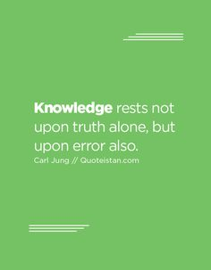 Knowledge rests not upon truth alone, but upon error also. Pretty Words, Cool Words, Career Quotes, Life Quotes, Scripture Memorization, Developmental Psychology, Knowledge Quotes, Psychology Quotes, Daily Thoughts