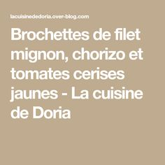 Brochettes de filet mignon, chorizo et tomates cerises jaunes - La cuisine de Doria Filet Mignon Chorizo, Doria, Filets, Math, Blog, Skewers, Cherry Tomatoes, Olive Oil, Recipe