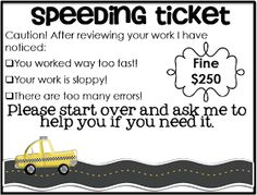speeding ticket for students that rush through their work.
