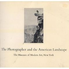 The Photographer and the American Landscape by John Szarkowski