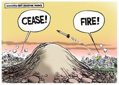 Ceasefire ***  Here are 7 facts you MUST know before disaster strikes - http://patriotproducts.org/go/surviving-after-crisis/  ***  Posted on July 29, 2014, 3:00 pm from http://www.cagle.com/2014/07/ceasefire-3/