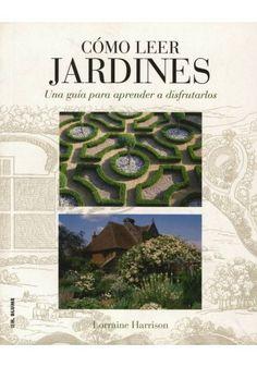 iCómo leer jardines : una guía para aprender a disfrutarlos / Lorraine Harrison ; [traducción, Axel Alonso Valle]