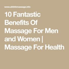 10 Fantastic Benefits Of Massage For Men and Women | Massage For Health