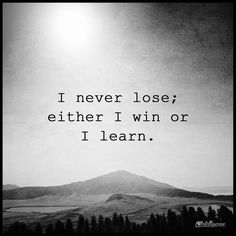 I never lose; either I win or I learn. -  - inspirational & motivational quotes brought to you by inspirational.ly