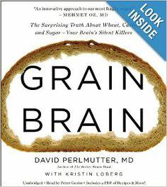 Grain Brain: The Surprising Truth about Wheat, Carbs, and Sugar--Your Brain's Silent Killers: David Perlmutter, Peter Ganim, Kristin Loberg:...