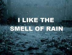 I like the smell of rain.