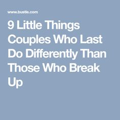 9 Little Things Couples Who Last Do Differently Than Those Who Break Up
