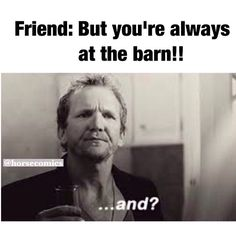 Always at the barn
