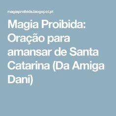 Magia Proibida: Oração para amansar de Santa Catarina (Da Amiga Dani)