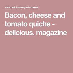 Bacon, cheese and tomato quiche - delicious. magazine