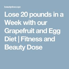 Lose 20 pounds in a Week with our Grapefruit and Egg Diet     Fitness and Beauty Dose