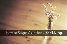 Rather than stage your home for selling, why not stage your home for living? This is a really helpful step-by-step guide.