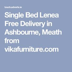 Single Bed Lenea Free Delivery  in Ashbourne, Meath from vikafurniture.com