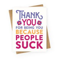 Thank You For Being You Because People Suck Greetingcard
