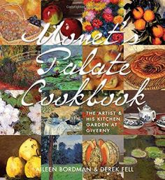 Monet's Palate Cookbook The Artist & His Kitchen Garden At Giverny by Aileen Bordman et al., http://www.amazon.com/dp/1423639979/ref=cm_sw_r_pi_dp_SEMvvb0V1DWE2