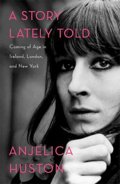 A Story Lately Told (Angelica Huston's memoir)