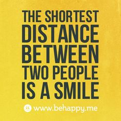The shortest distance between two people is a smile! Sending mine your way! Wise Quotes, Great Quotes, Words Quotes, Wise Words, Quotes To Live By, Inspirational Quotes, Sayings, Tgif Quotes, Famous Quotes