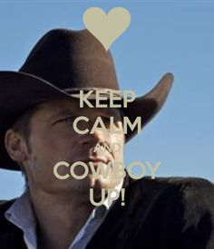 KEEP CALM AND COWBOY UP! Thank you Bria