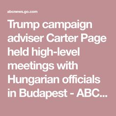 Trump campaign adviser Carter Page held high-level meetings with Hungarian officials in Budapest - ABC News