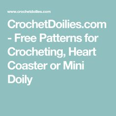 CrochetDoilies.com - Free Patterns for Crocheting, Heart Coaster or Mini Doily