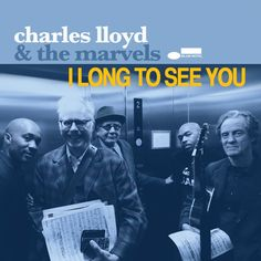 I Long to See You: Charles Lloyd & the Marvels, Bob Dylan: Amazon.fr: Musique