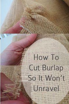 How to cut burlap so it won't unravel