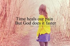 time heals our pain but God does it faster