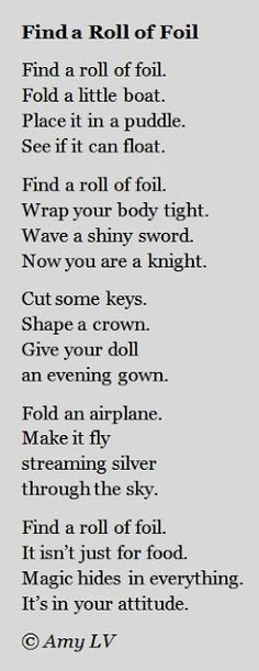 The Poem Farm:  - A Roll of Foil - This quatrain poem celebrating creativity comes from Amy Ludwig VanDerwater's ad-free, searchable blog full of hundreds of poems, poem minilessons, and poetry ideas for home and classroom - www.poemfarm.amylv.com - Great for art class too!