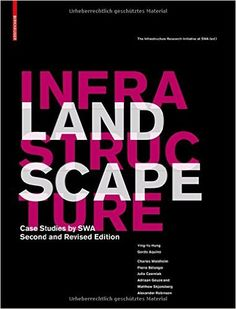 Landscape Infrastructure: Case Studies by SWA: Ying-Yu Hung, Gerdo ...
