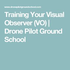 Training Your Visual Observer (VO) | Drone Pilot Ground School