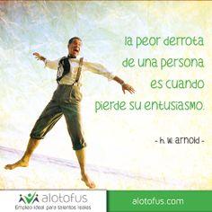 La #peor derrota de una #persona es cuando pierde su entusiasmo. H.W. Arnold www.alotofus.com #derrota #perder #entusiasmo