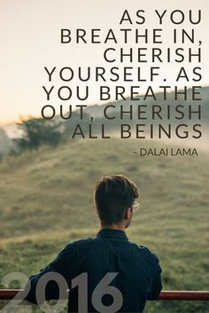 Dalai Lama Quote - AS YOU BREATHE IN, CHERISH YOURSELF. AS YOU BREATHE OUT, CHERISH ALL BEINGS || 2016 Resolutions | The Travel Tester