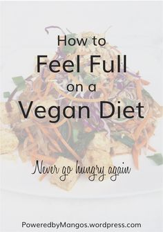 Feel full on a vegan diet | Get enough calories vegan | Eat enough vegan