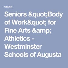 "Seniors ""Body of Work"" for Fine Arts & Athletics - Westminster Schools of Augusta"