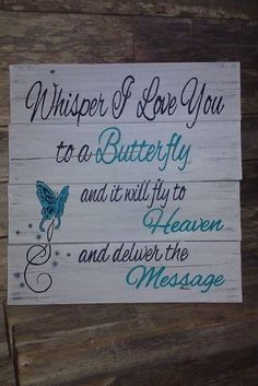 Whisper I Love You To A Butterfly And It Will Fly To Heaven And Deliver The Message Wood Pallet Sign by Country Clutter. This is a new sign and we've already shipped to
